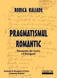 Pragmatismul romantic - Rodica Raliade